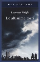 Le altissime torri. Come al-Qaeda giunse all'11 settembre - Wright Lawrence