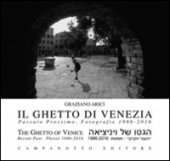 Il ghetto di Venezia. Passato prossimo. Fotografie 1989-2016-The ghetto of Venice. Recent past. Photos 1986-2016. Ediz. bilingue - Arici Graziano