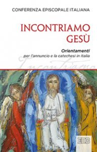Copertina di 'Incontriamo Gesù. Orientamenti per l'annuncio e la catechesi in Italia'