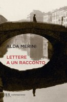 Lettere a un racconto - Merini Alda