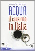 Acqua. Il consumo in Italia - Martire Fabrizio, Tiberi Roberto