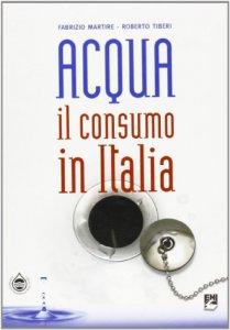 Copertina di 'Acqua. Il consumo in Italia'