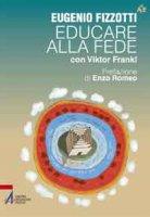 Educare alla fede - Fizzotti Eugenio, Frankl Viktor