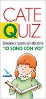 """Cate Quiz. Domande e risposte sul catechismo """"Io sono con voi"""" - Davico Riccardo"""