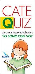 """Copertina di 'CateQuiz. Domande e risposte sul catechismo """"Io sono con voi""""'"""