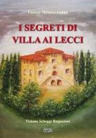I segreti di Villa ai Lecci - Scheggi Reguzzoni Tiziana