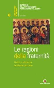 Copertina di 'Ragioni della fraternità. Vivere in pienezza la riforma del clero (Le)'