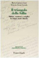 Il triangolo della follia. Vittime, vessatori e complici in cinque storie cliniche - Gear M. Carmen,  Liendo Ernesto C.