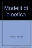 Modelli di bioetica - Pascual Fernando