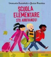 Scuola elementare sto arrivando! Ediz. a colori - Emanuela Bussolati