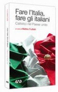 Copertina di 'Fare l'Italia e fare gli italiani. Cattolici nel Paese unito'
