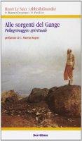 Alle sorgenti del Gange. Pellegrinaggio spirituale - Le Saux Henri, Baumer-Despeigne Odette, Panikkar Raimon