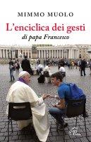 L'enciclica dei gesti di papa Francesco - Mimmo Muolo