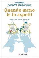 Quando meno te lo aspetti - Riccardo Brun, Paolo Rossetti, Francesco Siciliano