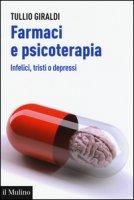 Farmaci e psicoterapia. Infelici, tristi o depressi - Giraldi Tullio