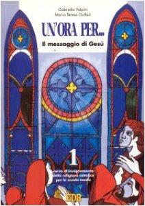 Copertina di 'Un' ora per... Corso di insegnamento della religione cattolica. Per la Scuola media [vol_1] / Il messaggio di Gesù'