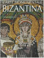 L' arte monumentale bizantina - Velmans Tania