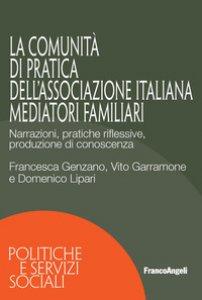 Copertina di 'La Comunità di Pratica dell'associazione italiana mediatori familiari. Narrazioni, pratiche riflessive, produzione di conoscenza'