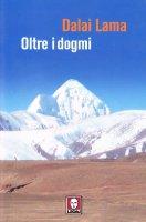 Oltre i dogmi - Gyatso Tenzin (Dalai Lama)