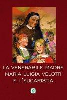 La venerabile Madre Maria Luigia Velotti e l'Eucaristia - Massimiliano Taroni