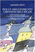 Per un discernimento cristiano dell'Islam. Cenni di storia e analisi di alcune letture contemporanee - Rizzi Massimo