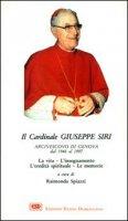 Il cardinal Siri. La vita, l'insegnamento, l'eredità spirituale, le memorie - Spiazzi Raimondo