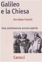 Galileo e la Chiesa - Fantoli Annibale