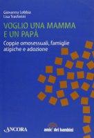 Voglio una mamma e un papà. Coppie omosessuali, famiglie atipiche e adozione - Lobbia Giovanna, Trasforini Lisa