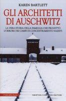 Gli architetti di Auschwitz. La vera storia della famiglia che progettò l'orrore dei campi di concentramento nazisti - Bartlett Karen