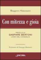 Con mitezza e gioia. Profilo di Gaspare Bertoni, uomo del consiglio - Simonato Ruggero