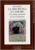 La disciplina e l'amore. Profilo spirituale di san Colombano - Biffi Inos
