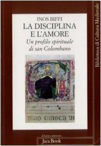 Copertina di 'La disciplina e l'amore. Profilo spirituale di san Colombano'