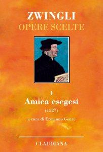 Copertina di 'Opere scelte. 1: Amica esegesi (1527)'