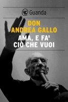 Ama, e fa' ciò che vuoi - Don Andrea Gallo