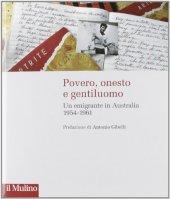 Povero, onesto e gentiluomo. Un emigrante in Australia 1954-1961 - Sbirziola Antonio