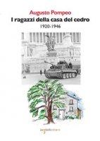 I ragazzi della casa del cedro 1920-1946 - Pompeo Augusto