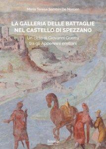 Copertina di 'La galleria delle Battaglie nel castello di Spezzano. Un ciclo di Giovanni Guerra tra gli Appennini emiliani'