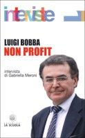 Non profit. Intervista di Gabriella Meroni - Bobba Luigi