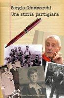 Una storia partigiana - Giammarchi Sergio