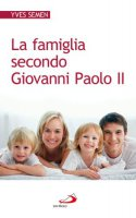 La famiglia secondo Giovanni Paolo II - Semen Yves