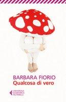 Qualcosa di vero - Fiorio Barbara