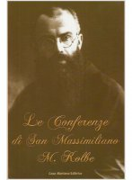 Le conferenze di San Massimiliano Maria Kolbe - Kolbe Massimiliano