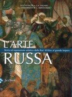 L' arte russa. Storia ed espressione artistica dalla Rus' di Kiev al grande impero - Lichacev Dimitrij S., Vagner G. K., Vzdornov G.