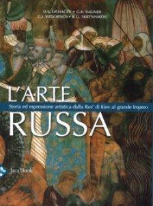 Copertina di 'L' arte russa. Storia ed espressione artistica dalla Rus' di Kiev al grande impero'