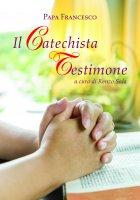 Il catechista testimone - Papa Francesco (Jorge M. Bergoglio)