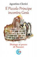 Il Piccolo Principe incontra Gesù - Clerici Agostino