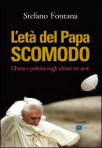 Copertina di 'L' eta del papa scomodo. Chiesa e politica negli ultimi tre anni'