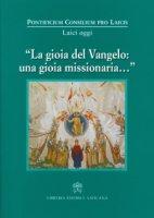La gioia del Vangelo: una gioia missionaria... - Pontificio Consiglio per i Laici