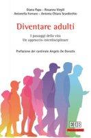 Diventare adulti - Papa Diana, Virgili Rosanna, Fornaro Antonella