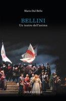 Bellini. Un teatro dell'anima - Dal Bello Mario